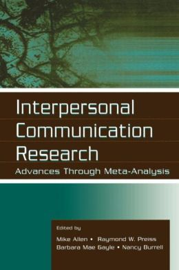 Interpersonal Communication Research: Advances Through Meta-analysis