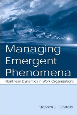 Managing Emergent Phenomena: Nonlinear Dynamics in Work Organizations