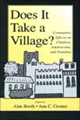 Does It Take a Village?: Community Effects on Children, Adolescents, and Families