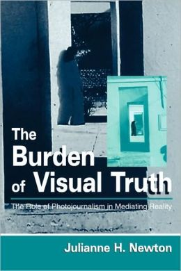 The Burden of Visual Truth: The Role of Photojournalism in Mediating Reality