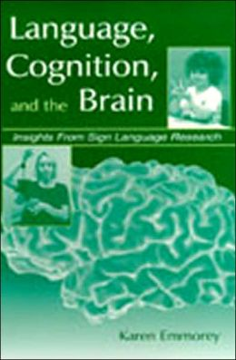 Language, Cognition, and the Brain: Insights from Sign Langauge Research
