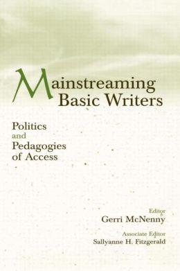 Mainstreaming Basic Writers: Politics and Pedagogies of Access