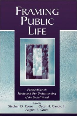 Framing Public Life: Perspectives on Media and Our Understanding of the Social World