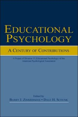 Educational Psychology: A Century of Contributions: A Project of Division 15 (Educational Psychology) of the American Psychological Associaton