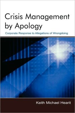 Crisis Management By Apology: Corporate Response to Allegations of Wrongdoing
