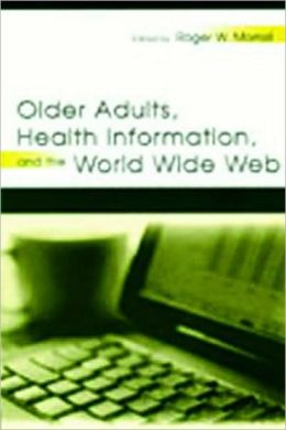 Older Audults, Health Information, and the World Wide Web