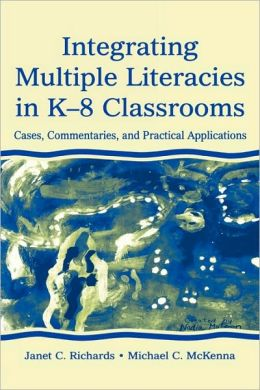 Integrating Multiple Literacies in K-8 Classrooms: Cases, Commentaries, and Practical Applications