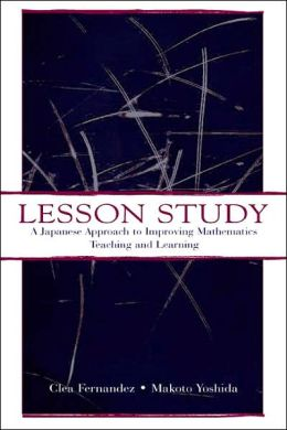 Lesson Study A Japanese Approach To Improving Mathematics Teaching and Learning