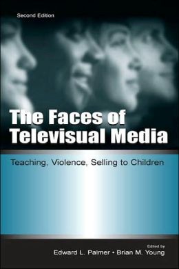 The Faces of Televisual Media: Teaching, Violence, Selling to Children (Communication Series)