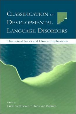 Classification of Developmental Language Disorders: Theoretical Issues and Clinical Implications
