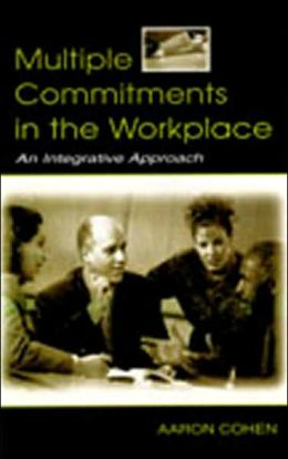 Multiple Commitments in the Workplace: An Integrative Approach