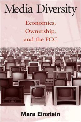 Media Diversity: Economics, Ownership and the FCC