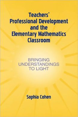 Teachers' Professional Development and the Elementary Mathematics Classroom: Bringing Understandings To Light