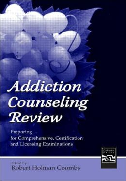 Addiction Counseling Review Preparing for Comprehensive, Certification, and Licensing Examinations