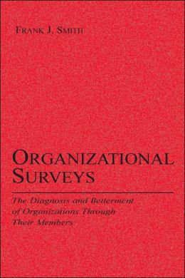 Organizational Surveys: The Diagnosis and Betterment of Organizations Through Their Members