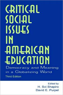 Critical Social Issues in American Education Democracy and Meaning in a Globalizing World, Third Edition