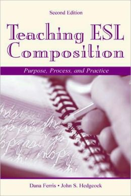 Teaching ESL Composition Purpose, Process, and Practice, Second Edition