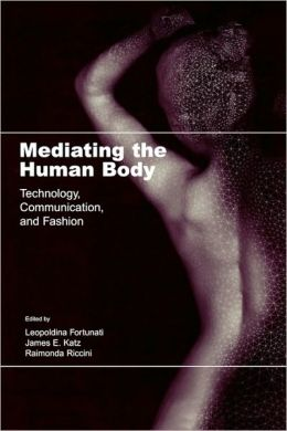 Mediating the Human Body: Technology, Communication, and Fashion