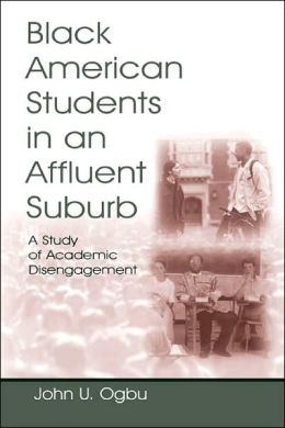 Black American Students in an Affluent Suburb: A Study of Academic Disengagement