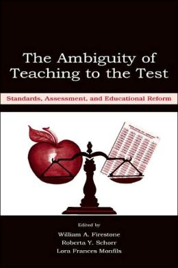 The Ambiguity of Teaching To the Test Standards, Assessment, and Educational Reform
