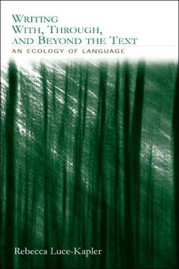 Writing With, Through, and Beyond the Text: An Ecology of Language