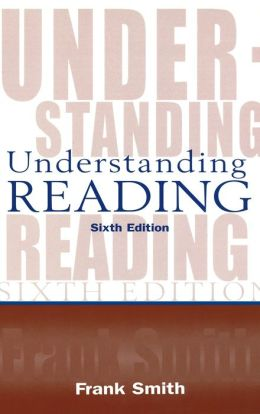 Understanding Reading A Psycholinguistic Analysis of Reading and Learning to Read, Sixth Edition