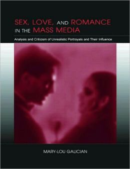 Sex, Love and Romance in the Mass Media: Analysis and Criticism of Unrealistic Portrayals and Their Influence