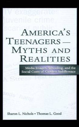 America's Teenagersmyths and Realities Media Images, Schooling, and the Social Costs of Careless Indifference