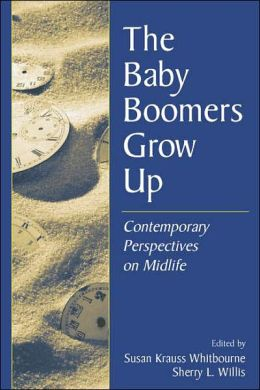 The Baby Boomers Grow Up Contemporary Perspectives on Midlife