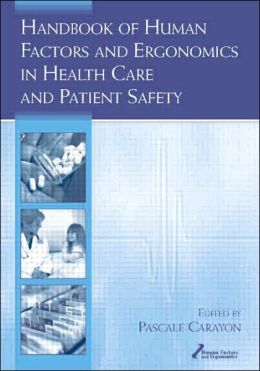Handbook of Human Factors and Ergonomics in Health Care and Patient Safety