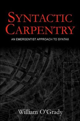 Syntactic Carpentry: An Emergentist Approach to Syntax