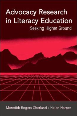 Advocacy Research in Literacy Education: Seeking Higher Ground