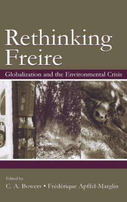 Re-Thinking Freire: Globalization and the Environmental Crisis