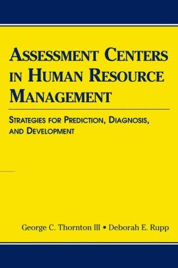 Assessment Centers in Human Resource Management: Strategies for Prediction, Diagnosis, and Development