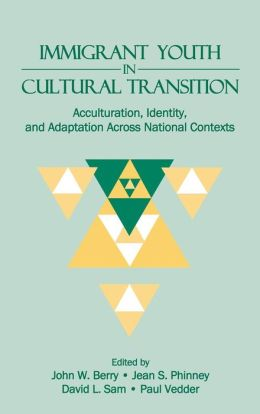 Immigrant Youth in Cultural Transition: Acculturation, Identity, and Adaptation Across National Contexts