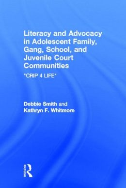 Literacy and Advocacy in Adolescent Family, Gang, School, and Juvenile Court Communities ''Crip 4 Life''