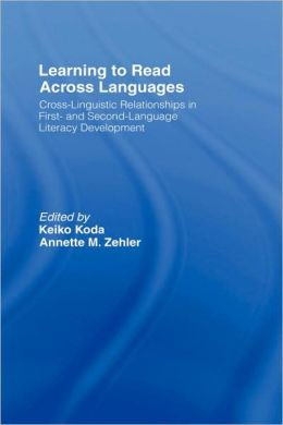 Learning to Read Across Languages: Cross-Linguistic Relationships in First- and Second-Language Literacy Development Keiko Koda and Annette M. Zehler
