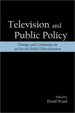 Television and Public Policy: Change and Continuity in an Era of Global Liberalization