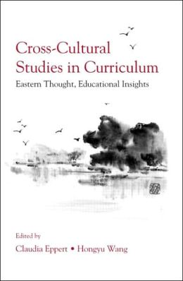 Cross-Cultural Studies in Curriculum: Eastern Thought, Educational Insights