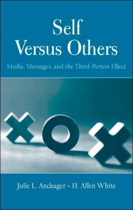 Self Versus Others: Media, Messages, and the Third-Person Effect