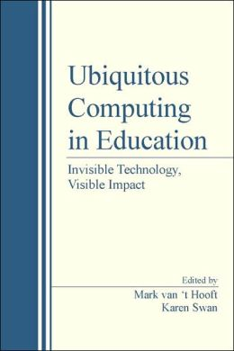 Ubiquitous Computing in Education: Invisible Technology, Visible Impact