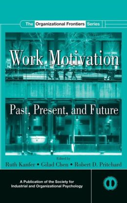 Work Motivation: Past, Present and Future