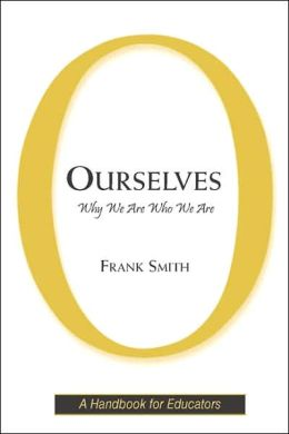 Ourselves: Why We Are Who We Are: A Handbook for Educators