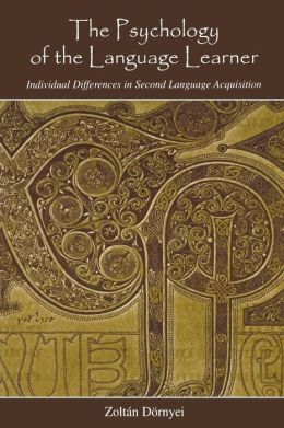 The Psychology of the Language Learner: Individual Differences in Second Language Acquisition