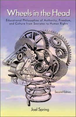Wheels in the Head: Educational Philosophies of Authority, Freedom, and Culture From Socrates to Human Rights