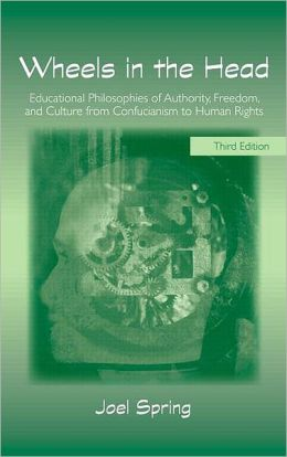 Wheels in the Head: Educational Philosophies of Authority, Freedom, and Culture from Confucianism to Human Rights