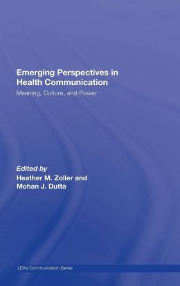 Emerging Perspectives in Health Communication: Meaning, Culture, and Power