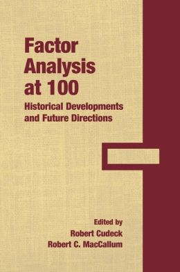 Factor Analysis at 100: Historical Developments and Future Directions