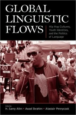 Global Linguistic Flows: Hip Hop Cultures, Youth Identities, and the Politics of Language