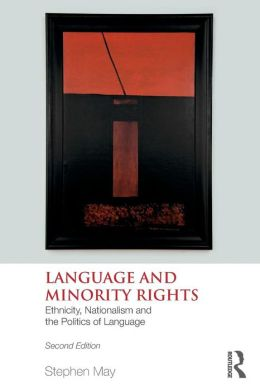 Language and Minority Rights: Ethnicity, Nationalism and the Politics of Language